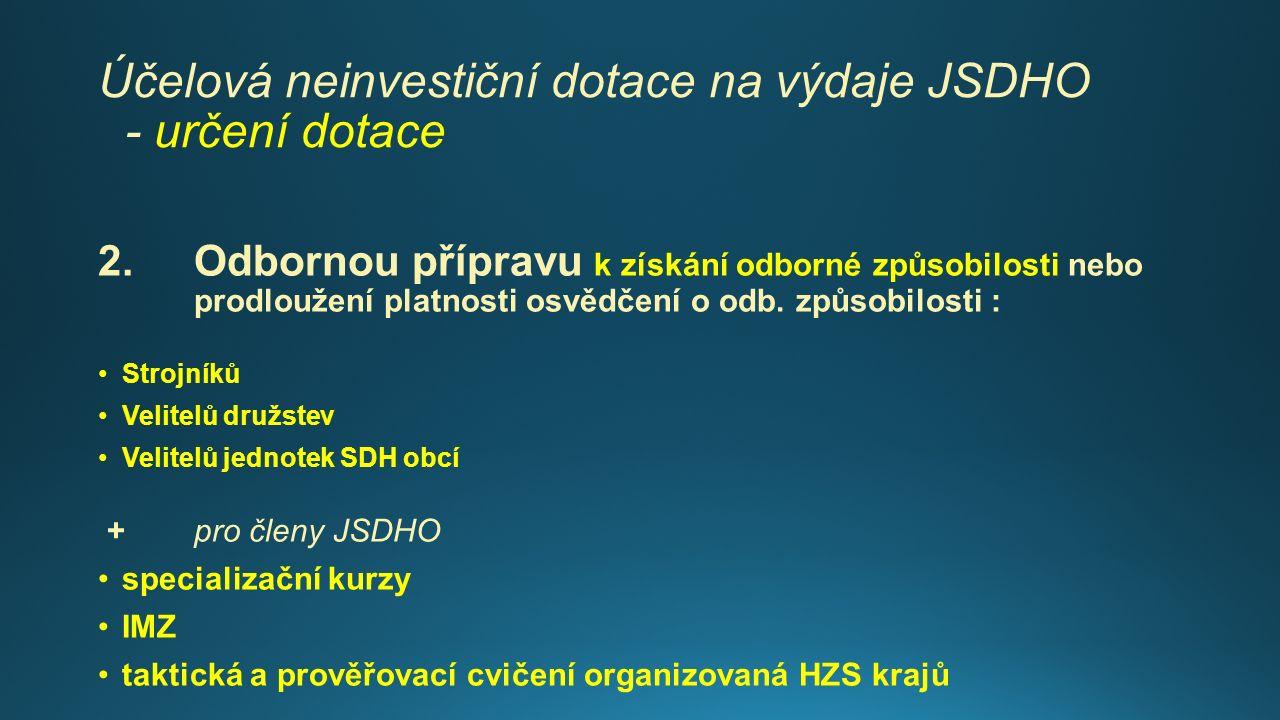 Účelová neinvestiční dotace na výdaje JSDHO - určení dotace 2.Odbornou přípravu k získání odborné způsobilosti nebo prodloužení platnosti osvědčení o odb.