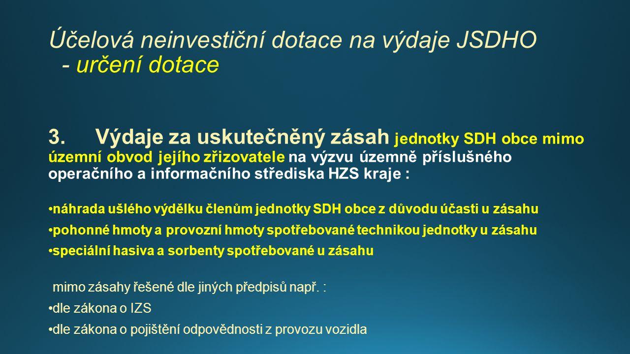 Účelová neinvestiční dotace na výdaje JSDHO - určení dotace 3.Výdaje za uskutečněný zásah jednotky SDH obce mimo územní obvod jejího zřizovatele na vý
