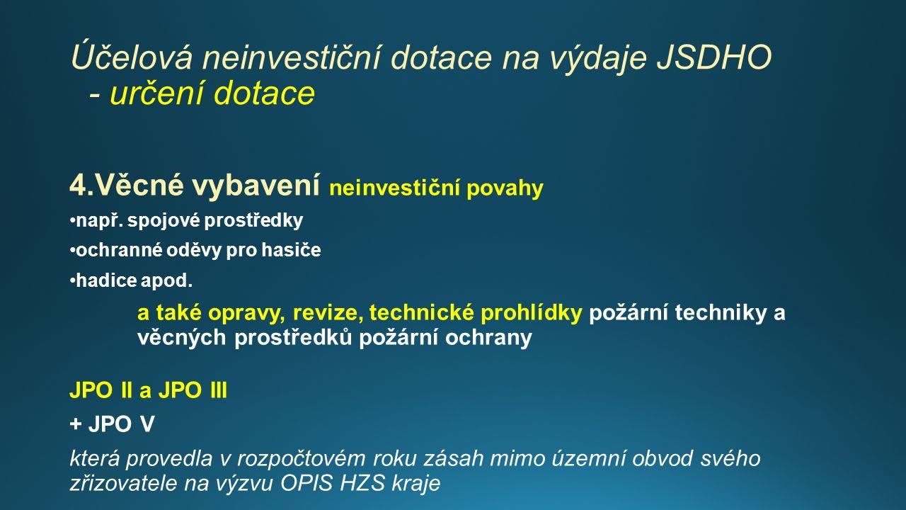 Účelová neinvestiční dotace na výdaje JSDHO - určení dotace 4.Věcné vybavení neinvestiční povahy např.