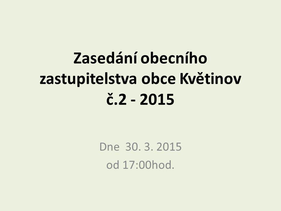 Zasedání obecního zastupitelstva obce Květinov č.2 - 2015 Dne 30. 3. 2015 od 17:00hod.