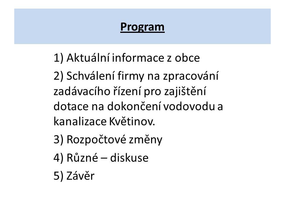 Program 1) Aktuální informace z obce 2) Schválení firmy na zpracování zadávacího řízení pro zajištění dotace na dokončení vodovodu a kanalizace Květinov.
