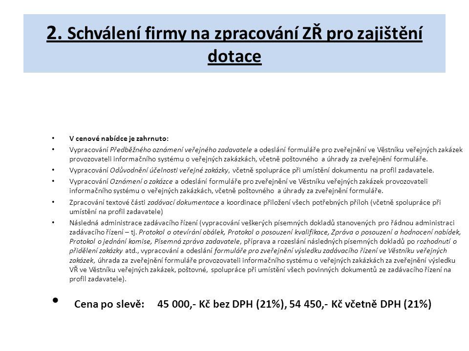 2. Schválení firmy na zpracování ZŘ pro zajištění dotace V cenové nabídce je zahrnuto: Vypracování Předběžného oznámení veřejného zadavatele a odeslán