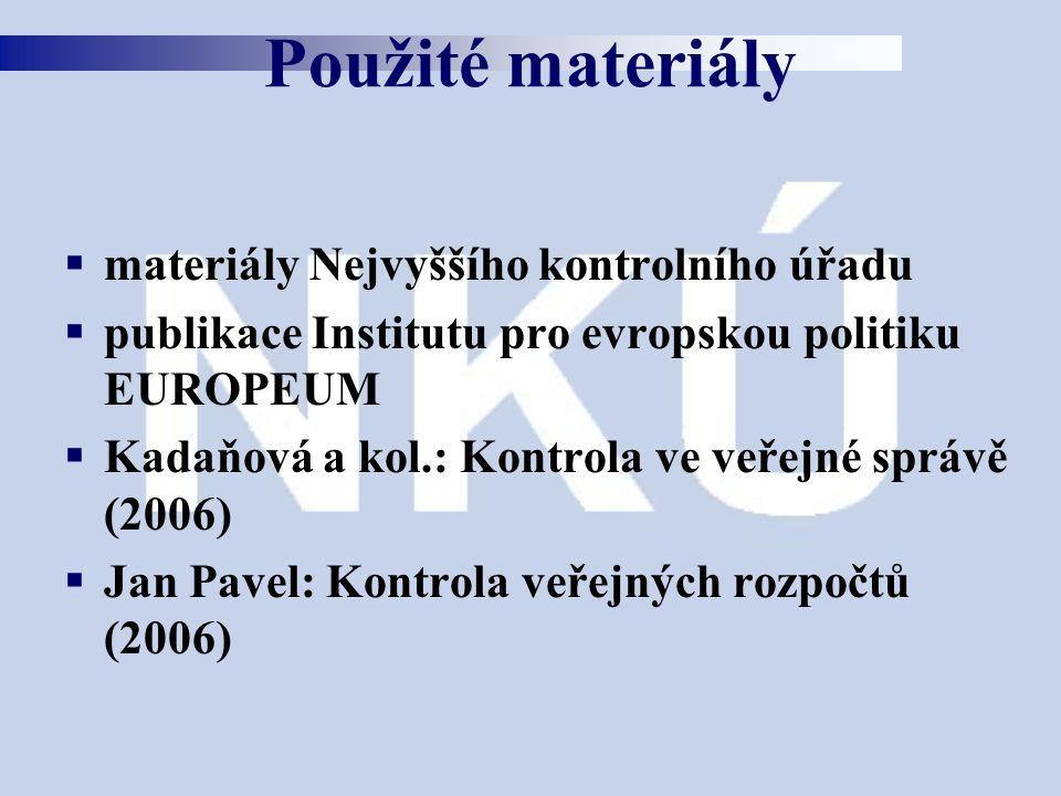  materiály Nejvyššího kontrolního úřadu  publikace Institutu pro evropskou politiku EUROPEUM  Kadaňová a kol.: Kontrola ve veřejné správě (2006)  Jan Pavel: Kontrola veřejných rozpočtů (2006) Použité materiály