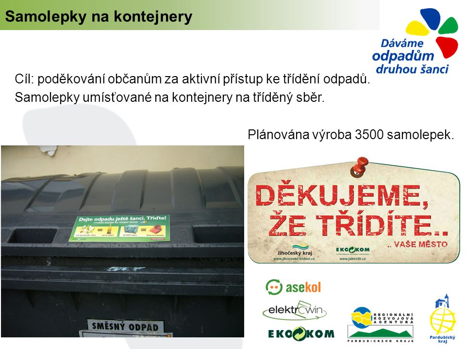 Cíl: poděkování občanům za aktivní přístup ke třídění odpadů. Samolepky umísťované na kontejnery na tříděný sběr. Plánována výroba 3500 samolepek. Sam