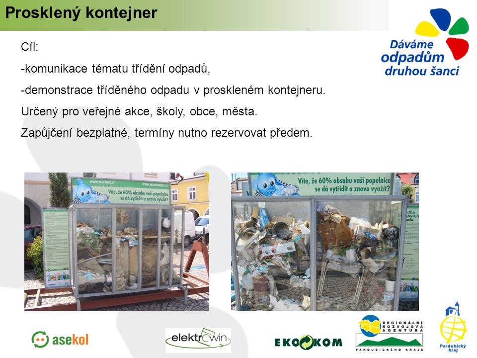Cíl: -komunikace tématu třídění odpadů, -demonstrace tříděného odpadu v proskleném kontejneru. Určený pro veřejné akce, školy, obce, města. Zapůjčení