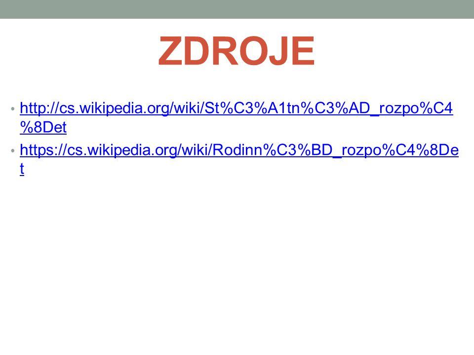 ZDROJE http://cs.wikipedia.org/wiki/St%C3%A1tn%C3%AD_rozpo%C4 %8Det http://cs.wikipedia.org/wiki/St%C3%A1tn%C3%AD_rozpo%C4 %8Det https://cs.wikipedia.