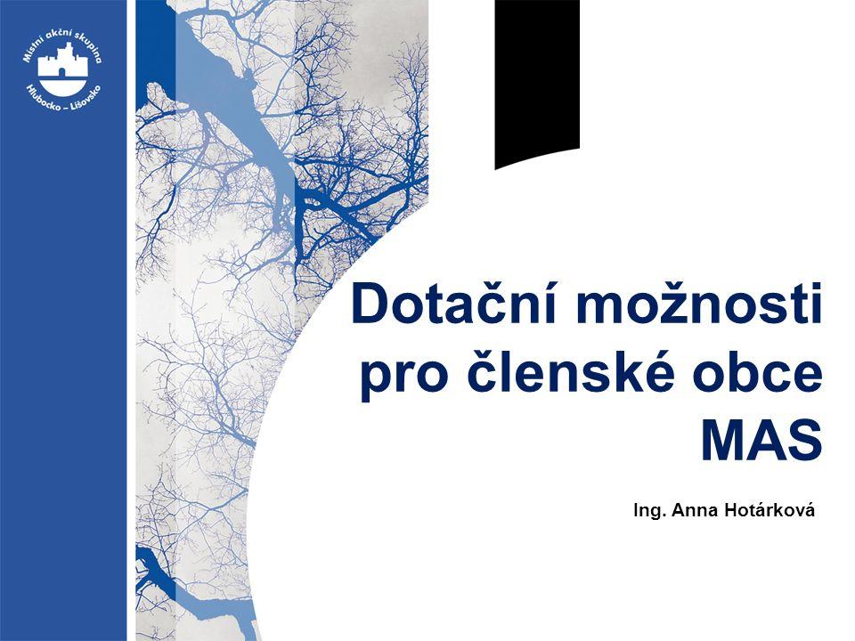 Dotační možnosti pro členské obce MAS Ing. Anna Hotárková