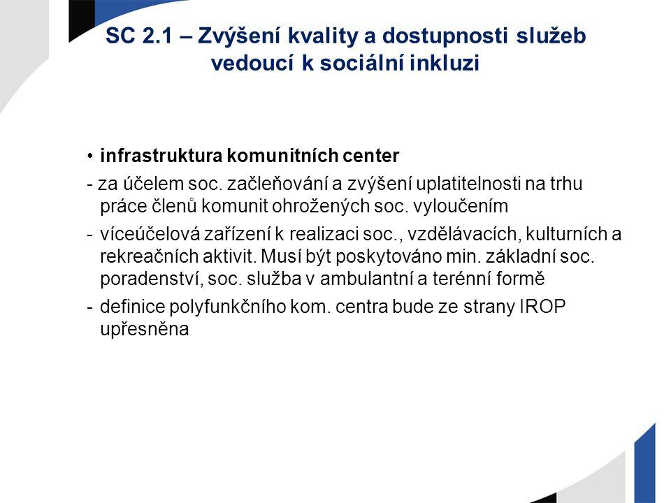 SC 2.1 – Zvýšení kvality a dostupnosti služeb vedoucí k sociální inkluzi infrastruktura komunitních center - za účelem soc. začleňování a zvýšení upla