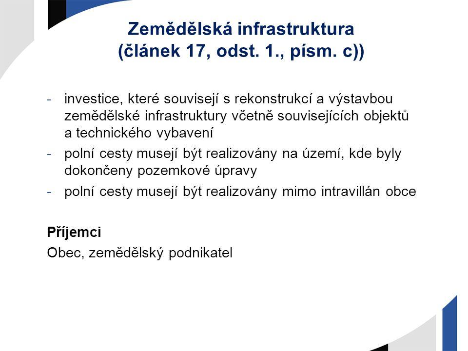 Zemědělská infrastruktura (článek 17, odst. 1., písm. c)) -investice, které souvisejí s rekonstrukcí a výstavbou zemědělské infrastruktury včetně souv