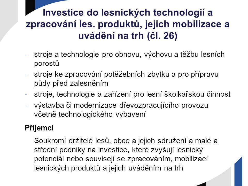 Investice do lesnických technologií a zpracování les. produktů, jejich mobilizace a uvádění na trh (čl. 26) -stroje a technologie pro obnovu, výchovu