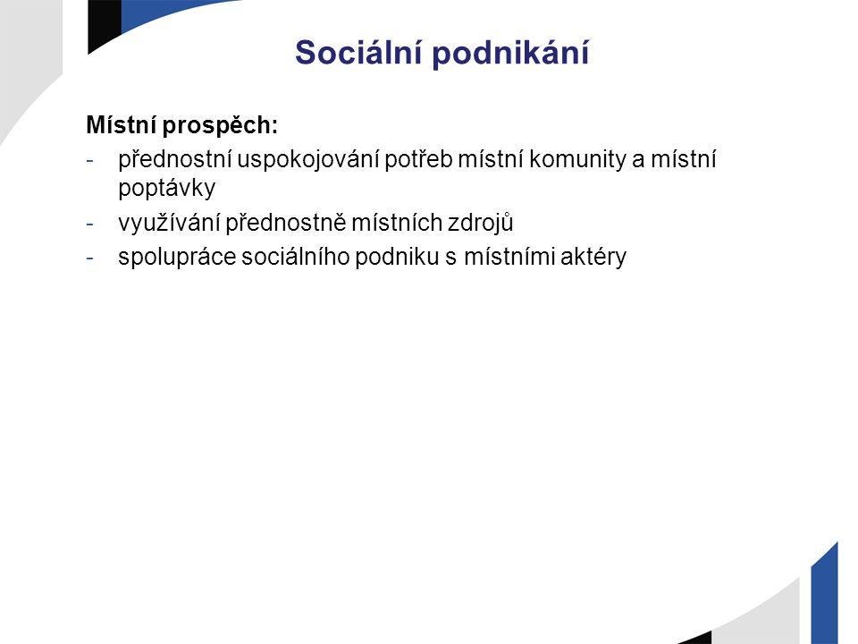 Sociální podnikání Místní prospěch: -přednostní uspokojování potřeb místní komunity a místní poptávky -využívání přednostně místních zdrojů -spoluprác