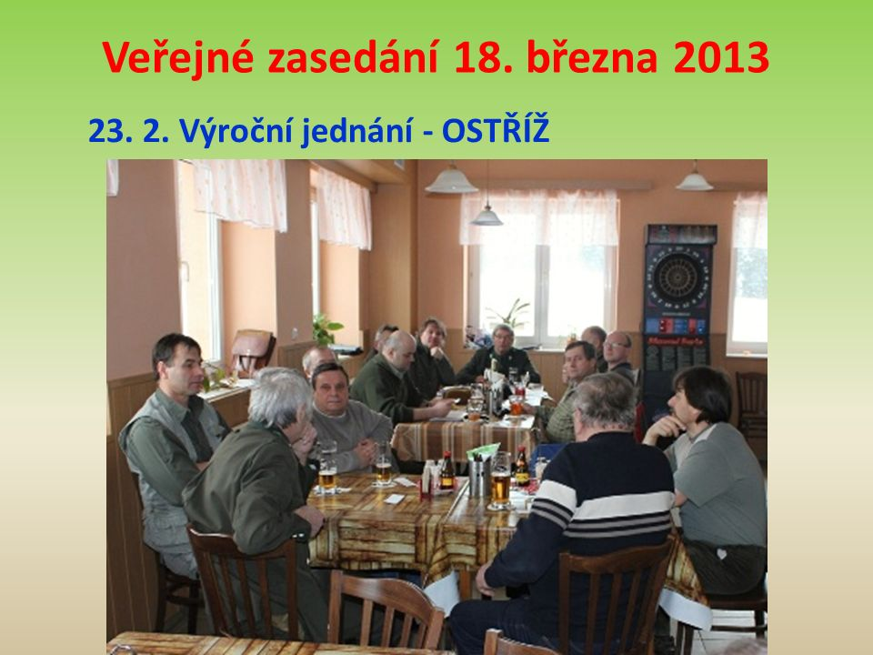 Veřejné zasedání 18. března 2013 23. 2. Výroční jednání - OSTŘÍŽ