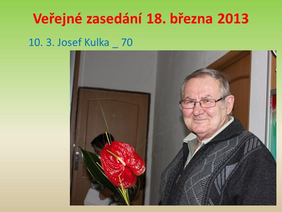 Veřejné zasedání 18. března 2013 10. 3. Josef Kulka _ 70