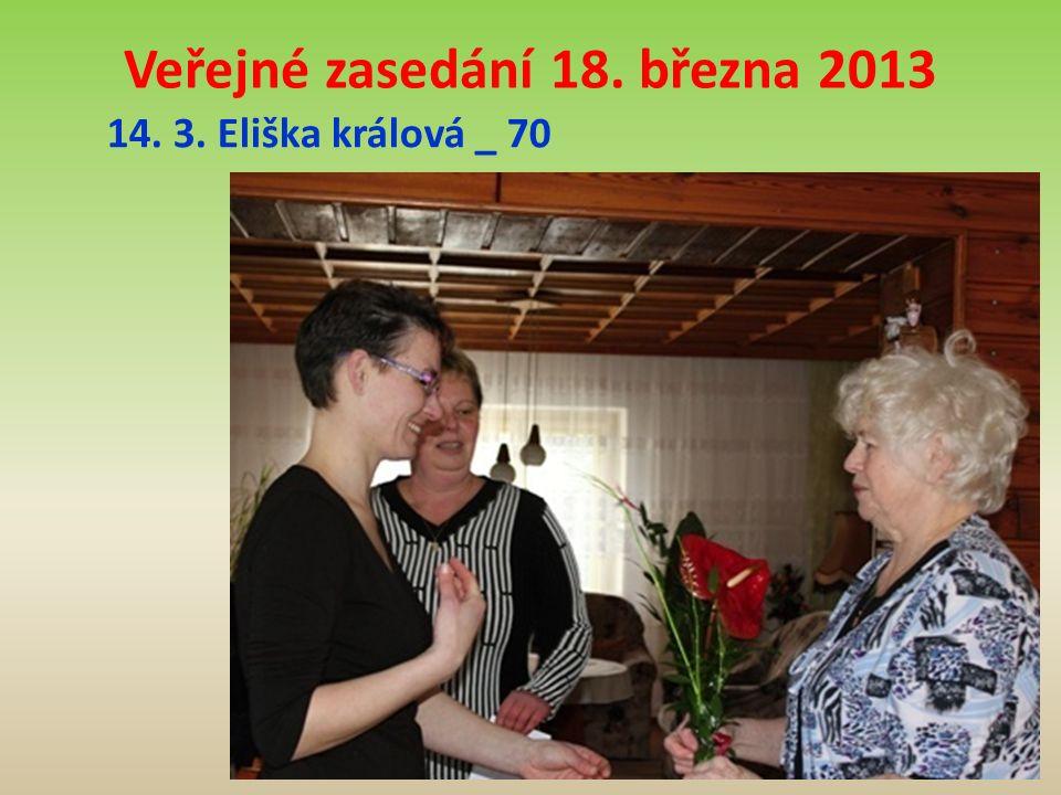 Veřejné zasedání 18. března 2013 14. 3. Eliška králová _ 70
