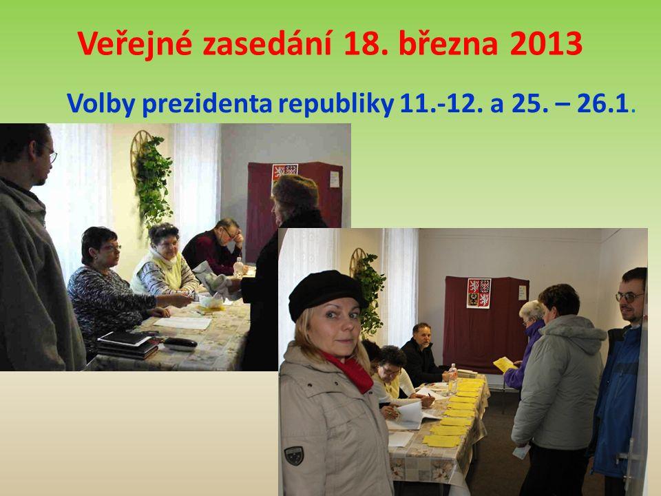 Veřejné zasedání 18. března 2013 Volby prezidenta republiky 11.-12. a 25. – 26.1.