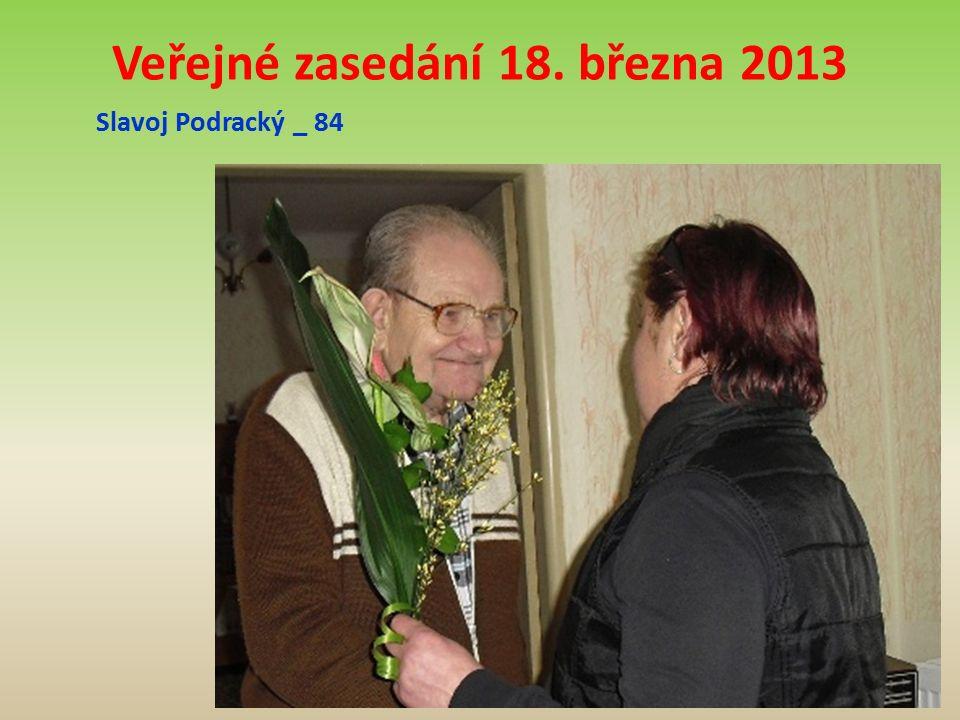 Veřejné zasedání 18. března 2013 Slavoj Podracký _ 84