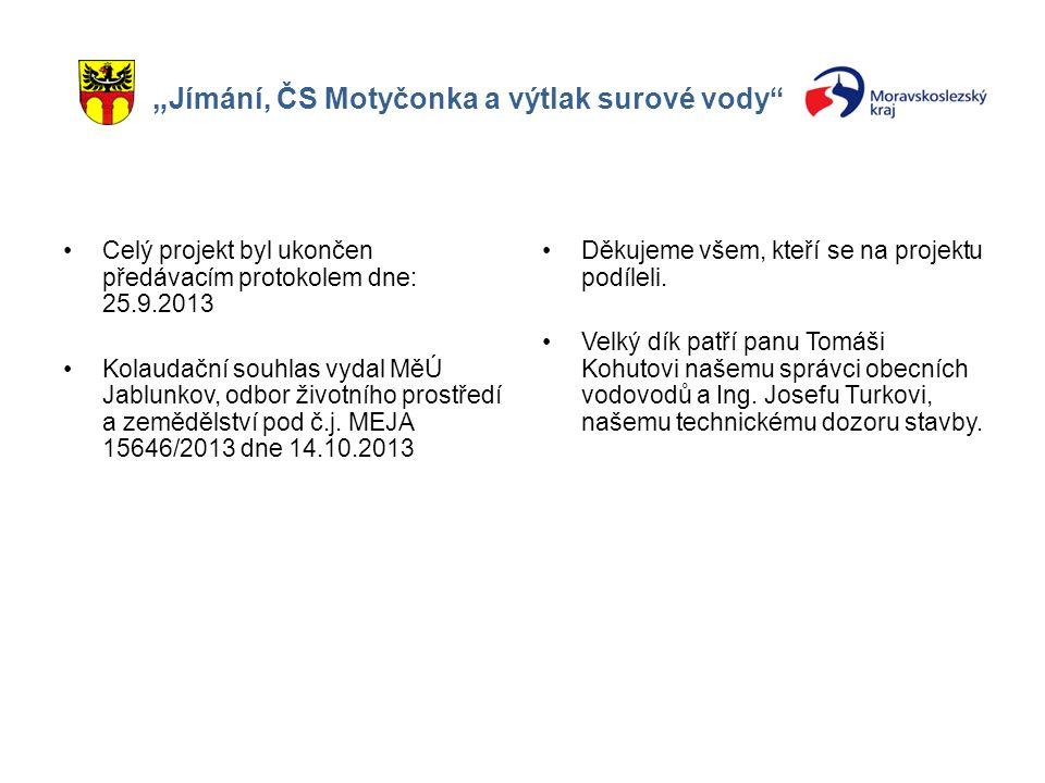 """"""" Jímání, ČS Motyčonka a výtlak surové vody"""" Celý projekt byl ukončen předávacím protokolem dne: 25.9.2013 Kolaudační souhlas vydal MěÚ Jablunkov, odb"""