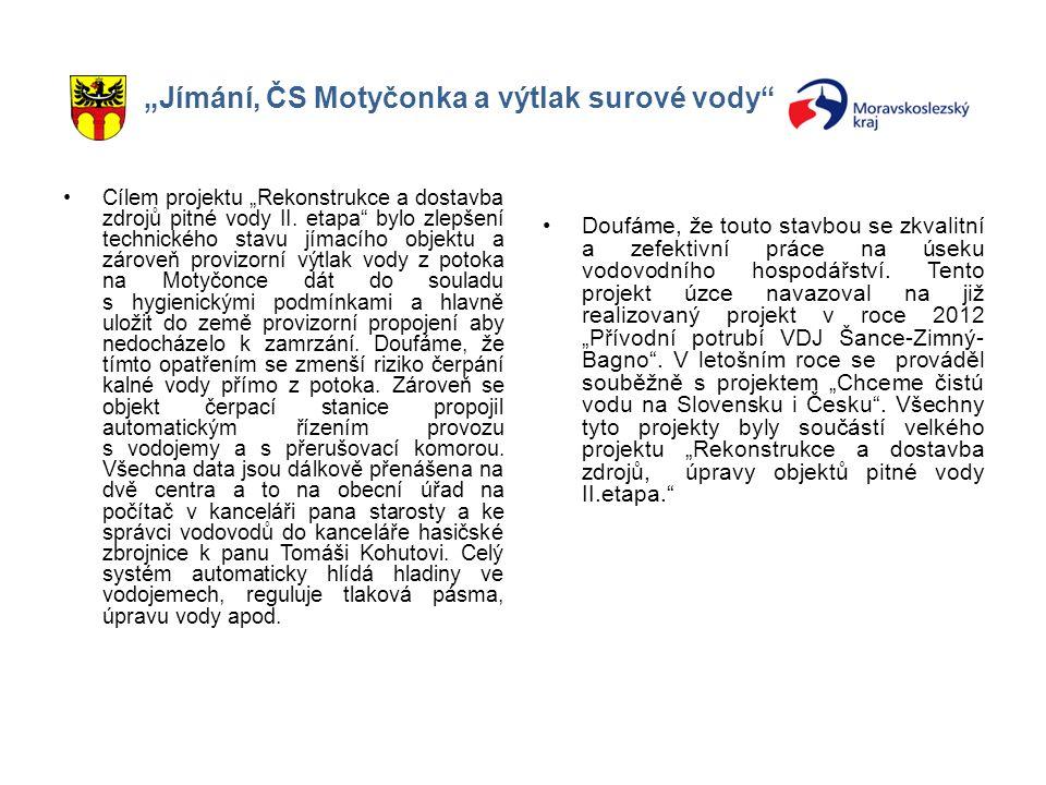 """""""Jímání, ČS Motyčonka a výtlak surové vody"""" Cílem projektu """"Rekonstrukce a dostavba zdrojů pitné vody II. etapa"""" bylo zlepšení technického stavu jímac"""