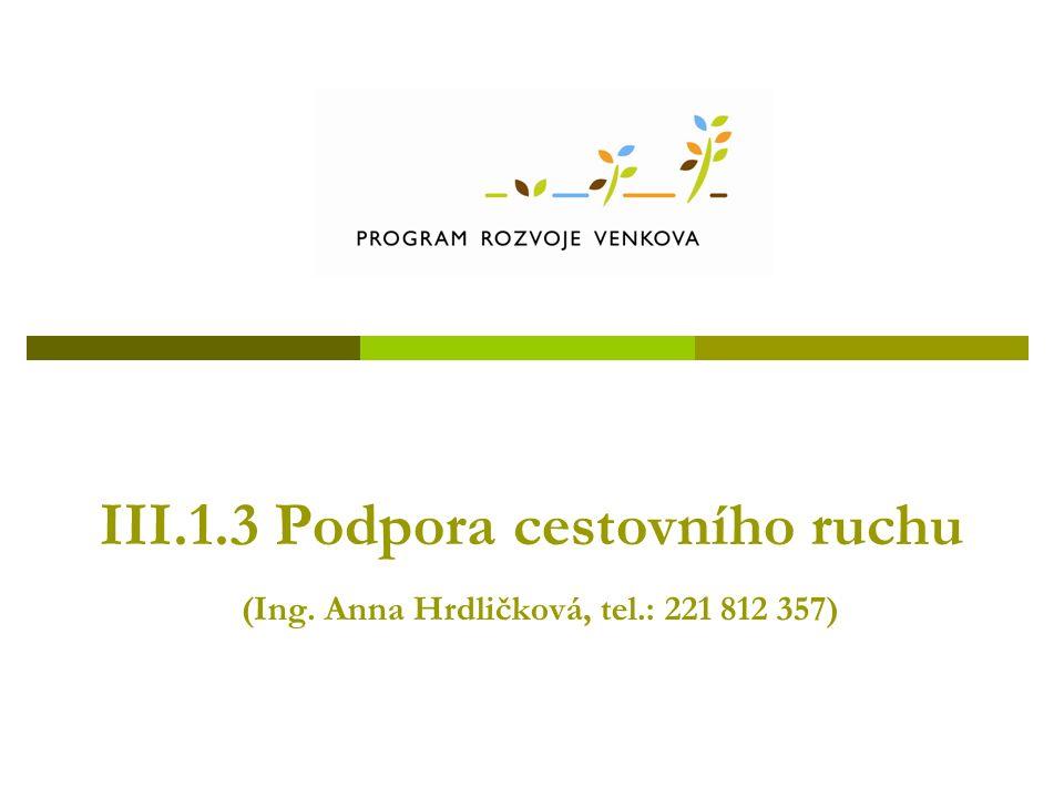 III.1.3 Podpora cestovního ruchu (Ing. Anna Hrdličková, tel.: 221 812 357)