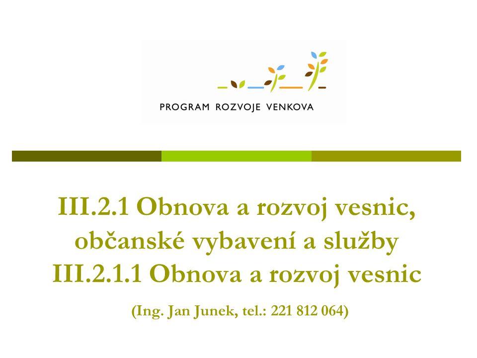 III.2.1 Obnova a rozvoj vesnic, občanské vybavení a služby III.2.1.1 Obnova a rozvoj vesnic (Ing.