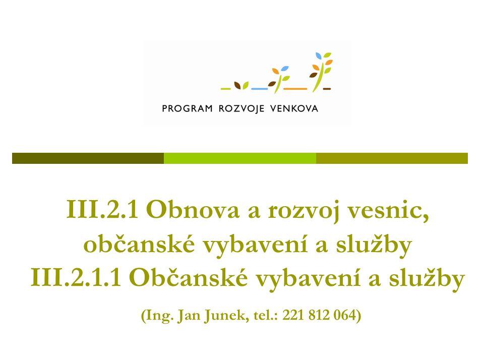 III.2.1 Obnova a rozvoj vesnic, občanské vybavení a služby III.2.1.1 Občanské vybavení a služby (Ing.