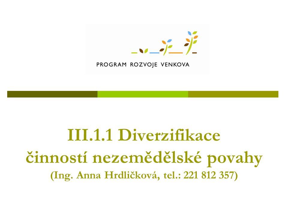 III.1.1 Diverzifikace činností nezemědělské povahy (Ing. Anna Hrdličková, tel.: 221 812 357)