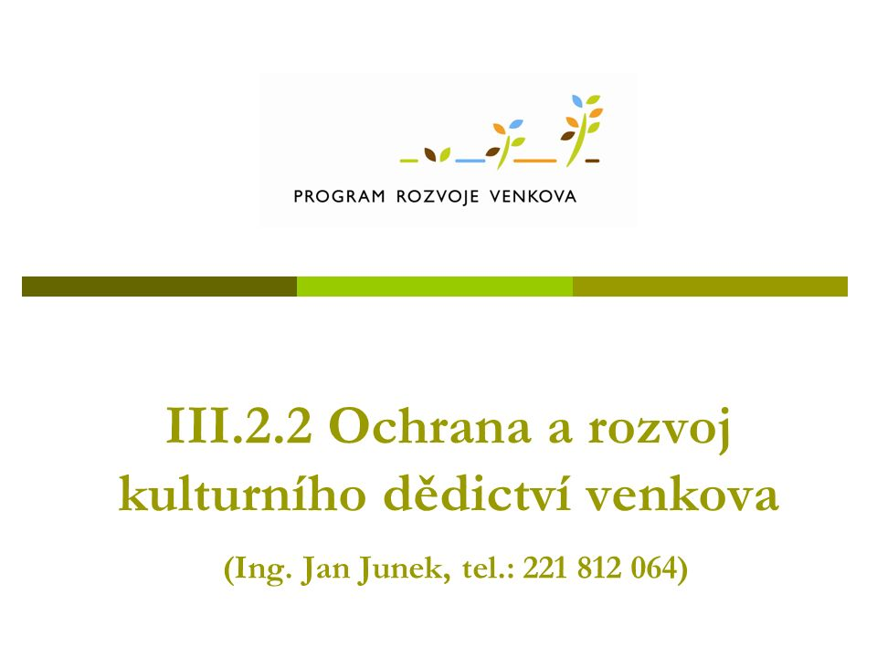 III.2.2 Ochrana a rozvoj kulturního dědictví venkova (Ing. Jan Junek, tel.: 221 812 064)