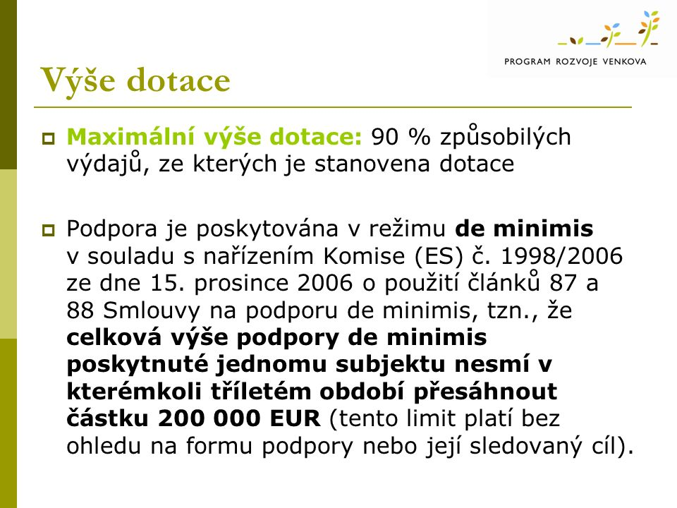Výše dotace  Maximální výše dotace: 90 % způsobilých výdajů, ze kterých je stanovena dotace  Podpora je poskytována v režimu de minimis v souladu s nařízením Komise (ES) č.