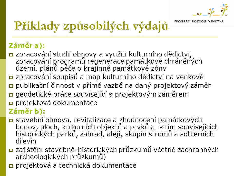 Příklady způsobilých výdajů Záměr a):  zpracování studií obnovy a využití kulturního dědictví, zpracování programů regenerace památkově chráněných území, plánů péče o krajinné památkové zóny  zpracování soupisů a map kulturního dědictví na venkově  publikační činnost v přímé vazbě na daný projektový záměr  geodetické práce související s projektovým záměrem  projektová dokumentace Záměr b):  stavební obnova, revitalizace a zhodnocení památkových budov, ploch, kulturních objektů a prvků a s tím souvisejících historických parků, zahrad, alejí, skupin stromů a soliterních dřevin  zajištění stavebně-historických průzkumů včetně záchranných archeologických průzkumů)  projektová a technická dokumentace
