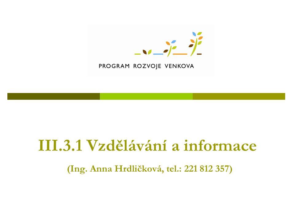 III.3.1 Vzdělávání a informace (Ing. Anna Hrdličková, tel.: 221 812 357)