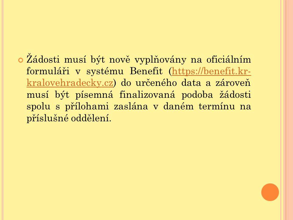 Žádosti musí být nově vyplňovány na oficiálním formuláři v systému Benefit (https://benefit.kr- kralovehradecky.cz) do určeného data a zároveň musí být písemná finalizovaná podoba žádosti spolu s přílohami zaslána v daném termínu na příslušné oddělení.https://benefit.kr- kralovehradecky.cz