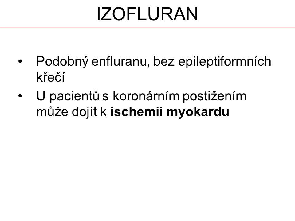 IZOFLURAN Podobný enfluranu, bez epileptiformních křečí U pacientů s koronárním postižením může dojít k ischemii myokardu