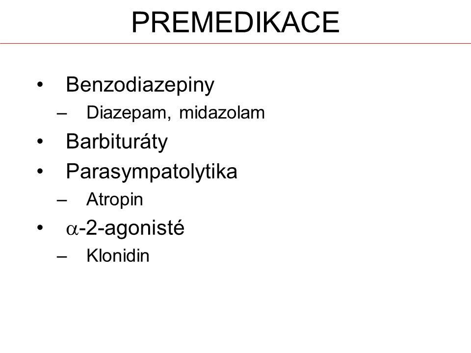 PREMEDIKACE Benzodiazepiny –Diazepam, midazolam Barbituráty Parasympatolytika –Atropin  -2-agonisté –Klonidin