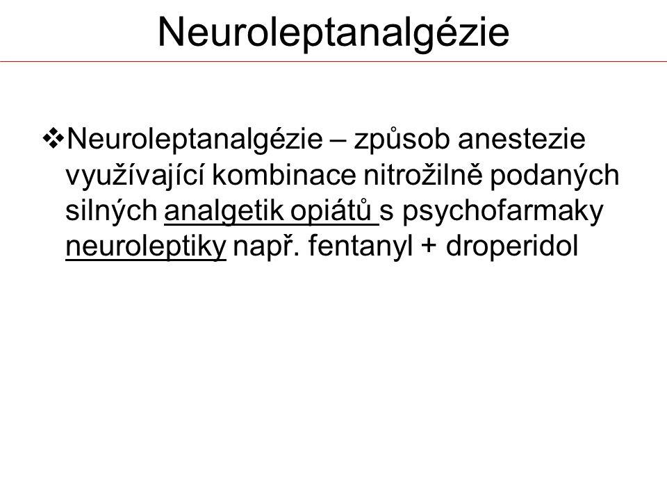 Neuroleptanalgézie  Neuroleptanalgézie – způsob anestezie využívající kombinace nitrožilně podaných silných analgetik opiátů s psychofarmaky neuroleptiky např.