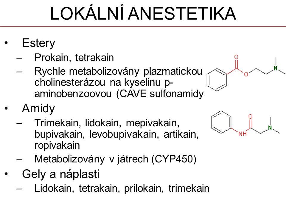 LOKÁLNÍ ANESTETIKA Estery –Prokain, tetrakain –Rychle metabolizovány plazmatickou cholinesterázou na kyselinu p- aminobenzoovou (CAVE sulfonamidy) Amidy –Trimekain, lidokain, mepivakain, bupivakain, levobupivakain, artikain, ropivakain –Metabolizovány v játrech (CYP450) Gely a náplasti –Lidokain, tetrakain, prilokain, trimekain