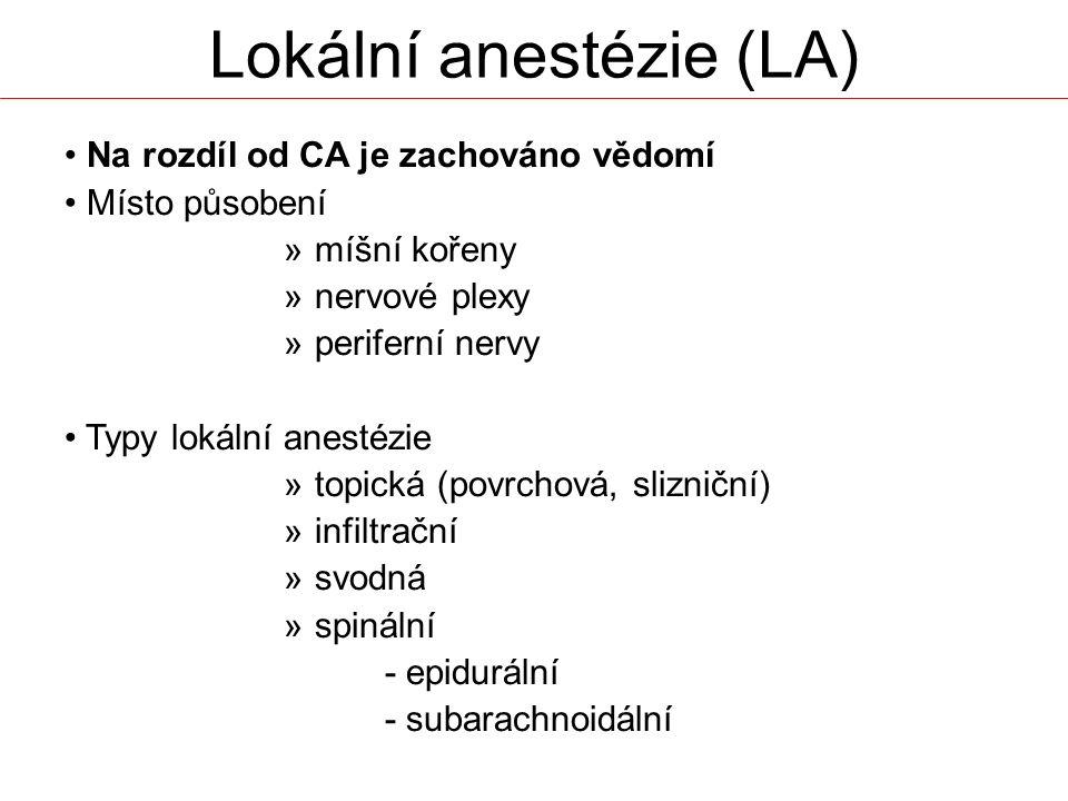 Lokální anestézie (LA) Na rozdíl od CA je zachováno vědomí Místo působení » míšní kořeny » nervové plexy » periferní nervy Typy lokální anestézie » topická (povrchová, slizniční) » infiltrační » svodná » spinální - epidurální - subarachnoidální