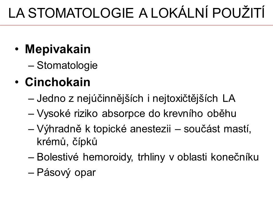 LA STOMATOLOGIE A LOKÁLNÍ POUŽITÍ Mepivakain –Stomatologie Cinchokain –Jedno z nejúčinnějších i nejtoxičtějších LA –Vysoké riziko absorpce do krevního