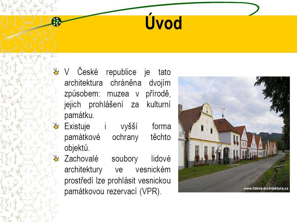 Úvod V České republice je tato architektura chráněna dvojím způsobem: muzea v přírodě, jejich prohlášení za kulturní památku. Existuje i vyšší forma p