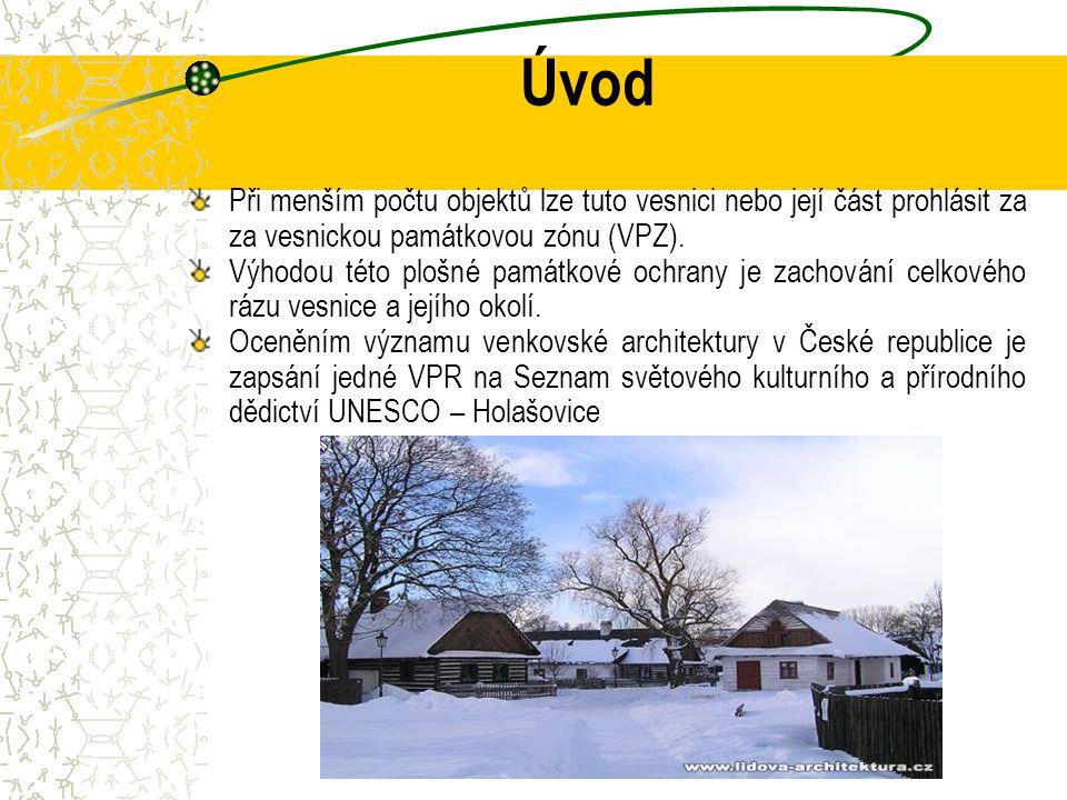 Úvod Při menším počtu objektů lze tuto vesnici nebo její část prohlásit za za vesnickou památkovou zónu (VPZ). Výhodou této plošné památkové ochrany j