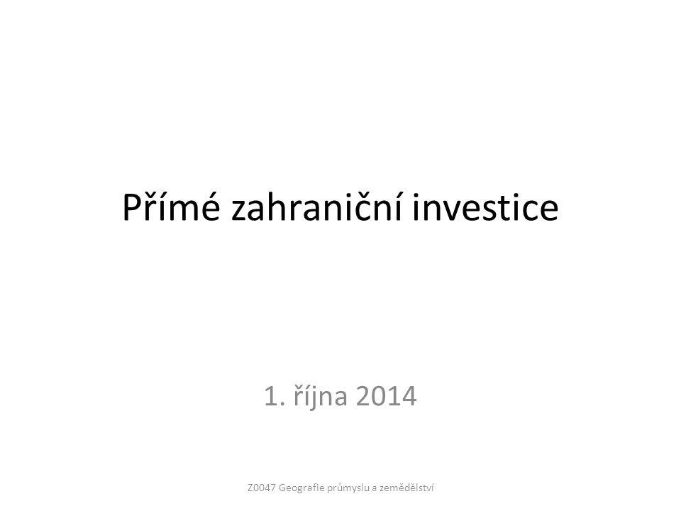 Přímé zahraniční investice 1. října 2014 Z0047 Geografie průmyslu a zemědělství