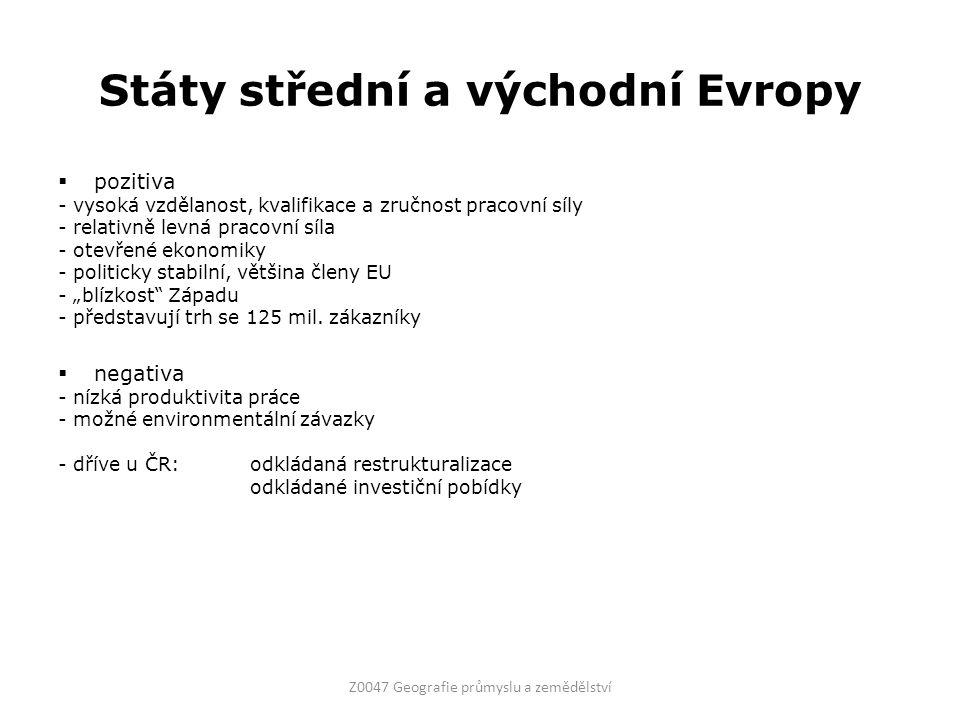 """Státy střední a východní Evropy  pozitiva - vysoká vzdělanost, kvalifikace a zručnost pracovní síly - relativně levná pracovní síla - otevřené ekonomiky - politicky stabilní, většina členy EU - """"blízkost Západu - představují trh se 125 mil."""
