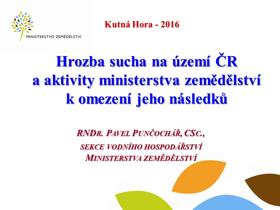 Kutná Hora - 2016 Jak s rozpory v pojetí prevence povodní a prevence před dopady sucha???.