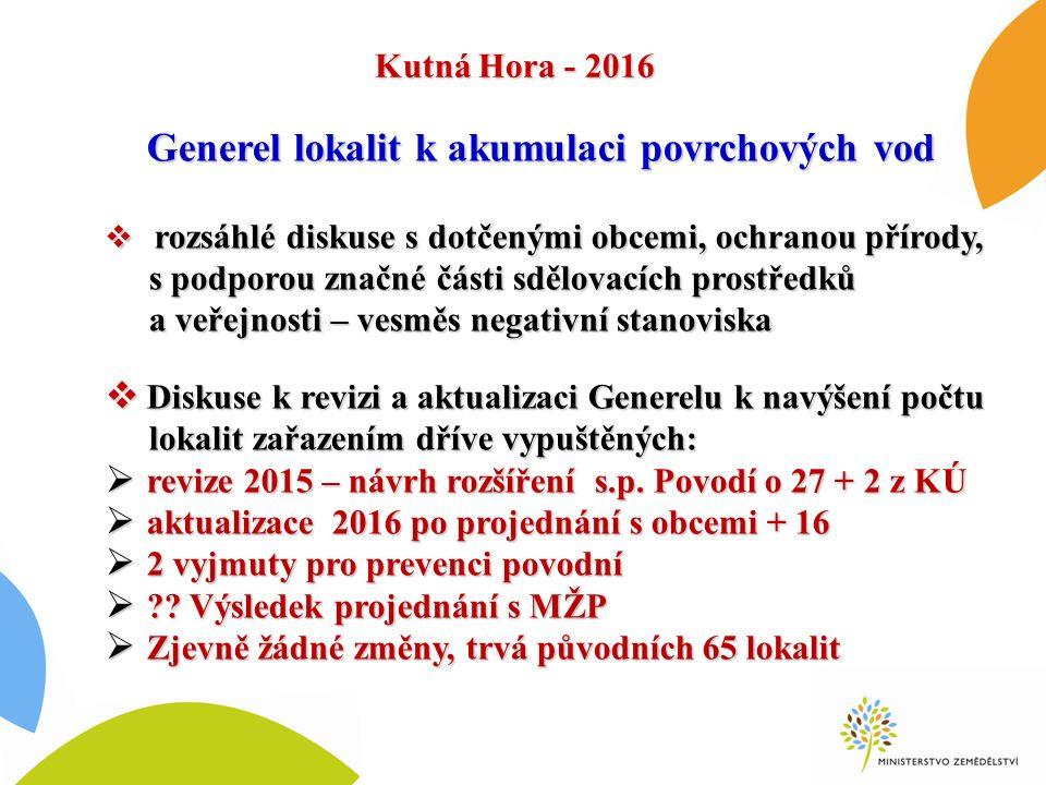 Kutná Hora - 2016 Generel lokalit k akumulaci povrchových vod  rozsáhlé diskuse s dotčenými obcemi, ochranou přírody, s podporou značné části sdělovacích prostředků a veřejnosti – vesměs negativní stanoviska  Diskuse k revizi a aktualizaci Generelu k navýšení počtu lokalit zařazením dříve vypuštěných:  revize 2015 – návrh rozšíření s.p.