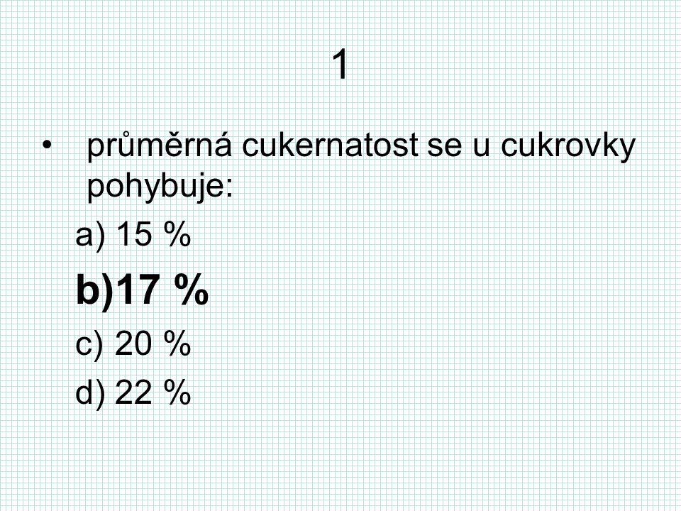 1 průměrná cukernatost se u cukrovky pohybuje: a)15 % b)17 % c)20 % d)22 %