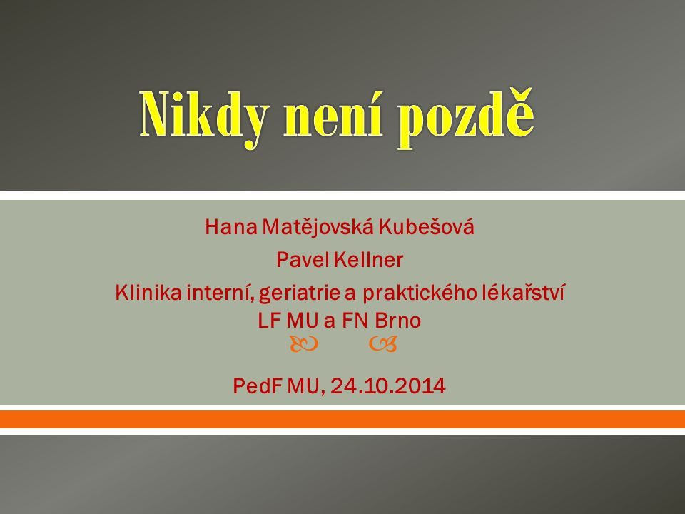  Hana Matějovská Kubešová Pavel Kellner Klinika interní, geriatrie a praktického lékařství LF MU a FN Brno PedF MU, 24.10.2014