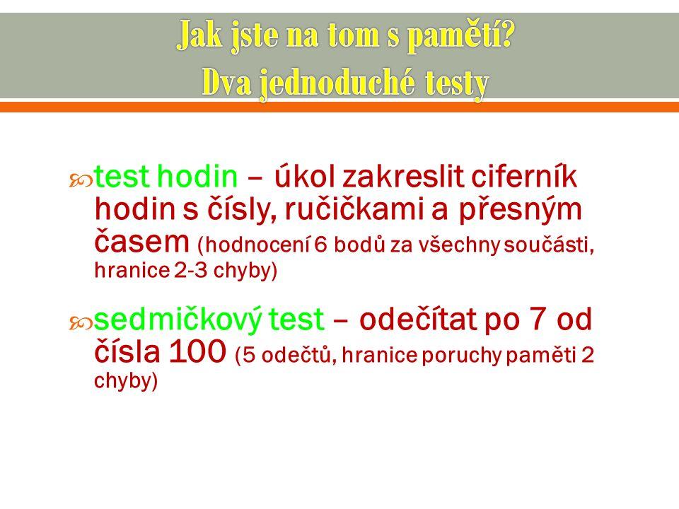  test hodin – úkol zakreslit ciferník hodin s čísly, ručičkami a přesným časem (hodnocení 6 bodů za všechny součásti, hranice 2-3 chyby)  sedmičkový test – odečítat po 7 od čísla 100 (5 odečtů, hranice poruchy paměti 2 chyby)