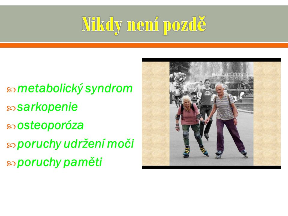 metabolický syndrom  sarkopenie  osteoporóza  poruchy udržení moči  poruchy paměti
