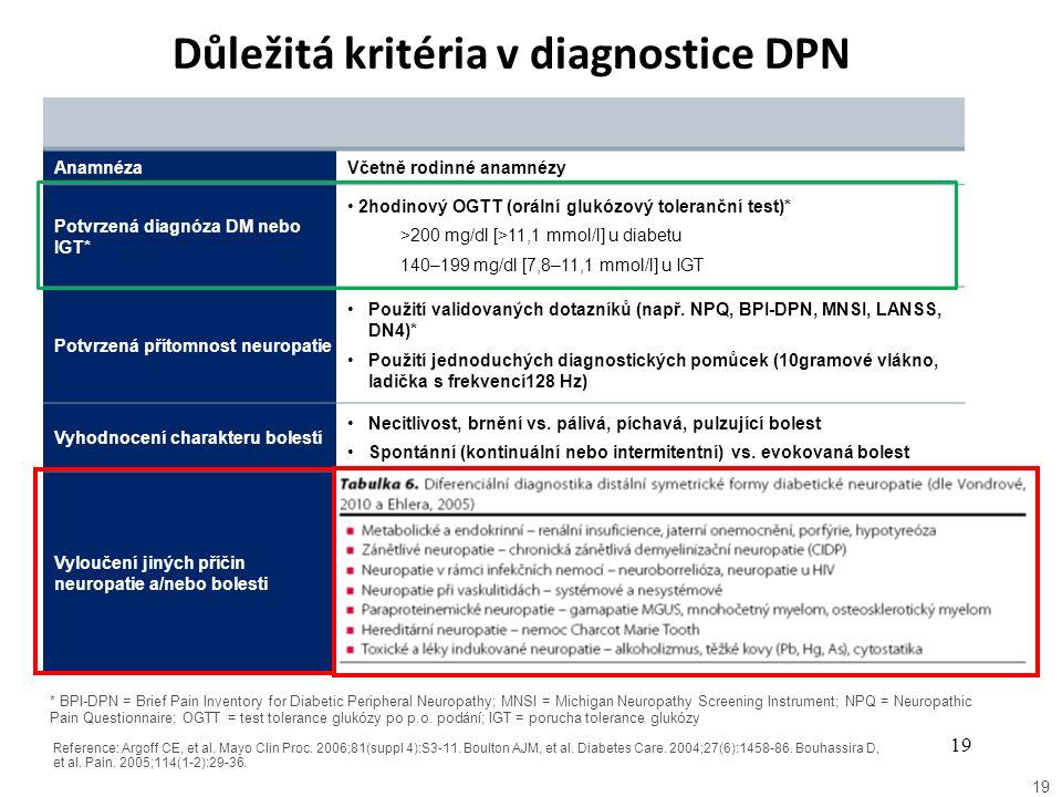 18 Diabetická neuropatie - epidemiologie DM I.typ : 18-29 roků - 18%, > 30 let 58% DM II.typ : při zjištění dg. 14%, za 10 let 32 % (Perušičová : Tren