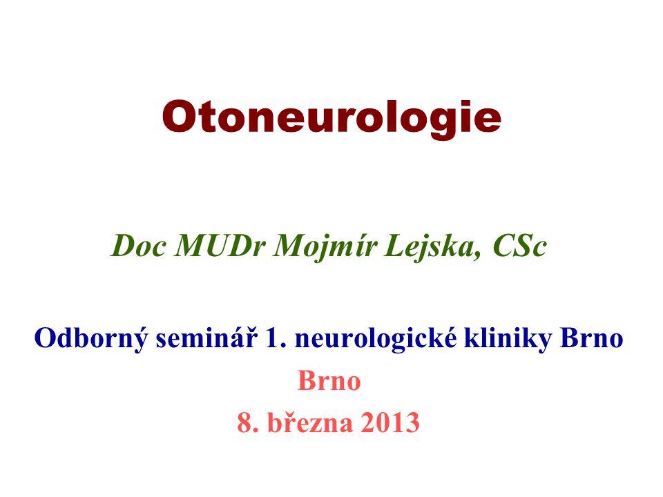 Otoneurologie Doc MUDr Mojmír Lejska, CSc Odborný seminář 1.