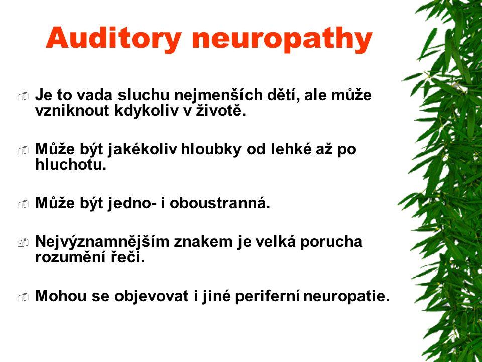 Auditory neuropathy  Je to vada sluchu nejmenších dětí, ale může vzniknout kdykoliv v životě.